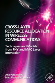 Cross-Layer Resource Allocation in Wireless Communications : Techniques and Models from PHY and MAC Layer Interaction, Hardback Book