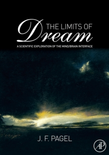 The Limits of Dream : A Scientific Exploration of the Mind / Brain Interface, Hardback Book