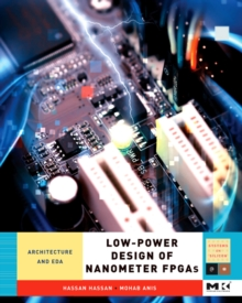 Low-Power Design of Nanometer FPGAs : Architecture and EDA, Hardback Book