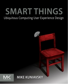 Smart Things : Ubiquitous Computing User Experience Design, Paperback / softback Book