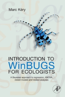Introduction to WinBUGS for Ecologists : Bayesian Approach to Regression, ANOVA, Mixed Models and Related Analyses, Paperback Book