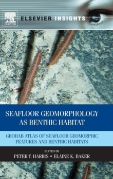 Seafloor Geomorphology as Benthic Habitat : GeoHAB Atlas of Seafloor Geomorphic Features and Benthic Habitats, Hardback Book