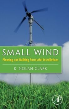 Small Wind : Planning and Building Successful Installations, Hardback Book