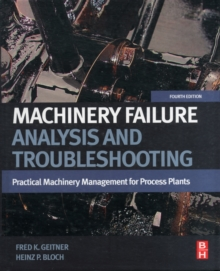 Machinery Failure Analysis and Troubleshooting : Practical Machinery Management for Process Plants, Hardback Book