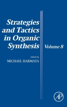 Strategies and Tactics in Organic Synthesis : Volume 8, Hardback Book