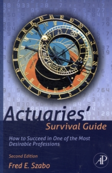 Actuaries' Survival Guide : How to Succeed in One of the Most Desirable Professions, Paperback / softback Book