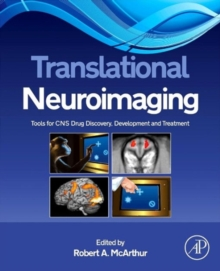 Translational Neuroimaging : Tools for CNS Drug Discovery, Development and Treatment, Hardback Book