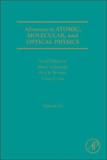 Advances in Atomic, Molecular, and Optical Physics : Volume 61, Hardback Book
