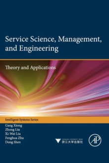 Service Science, Management, and Engineering: : Theory and Applications, Hardback Book