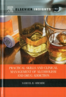 Practical Skills and Clinical Management of Alcoholism and Drug Addiction, Hardback Book