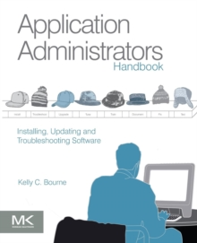 Application Administrators Handbook : Installing, Updating and Troubleshooting Software, Paperback / softback Book
