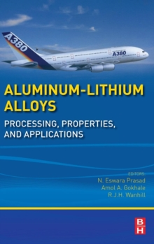 Aluminum-Lithium Alloys : Processing, Properties, and Applications, Hardback Book