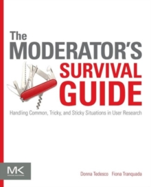 The Moderator's Survival Guide : Handling Common, Tricky, and Sticky Situations in User Research, Paperback / softback Book