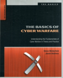 The Basics of Cyber Warfare : Understanding the Fundamentals of Cyber Warfare in Theory and Practice, Paperback Book