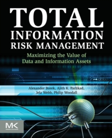 Total Information Risk Management : Maximizing the Value of Data and Information Assets, Paperback / softback Book