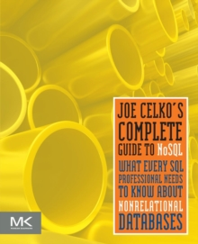 Joe Celko's Complete Guide to NoSQL : What Every SQL Professional Needs to Know about Non-Relational Databases, Paperback / softback Book