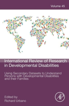 Using Secondary Datasets to Understand Persons with Developmental Disabilities and their Families : Volume 45, Hardback Book