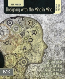 Designing with the Mind in Mind : Simple Guide to Understanding User Interface Design Guidelines, Paperback / softback Book