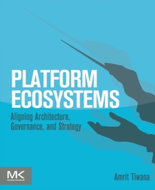 Platform Ecosystems : Aligning Architecture, Governance, and Strategy, Paperback / softback Book