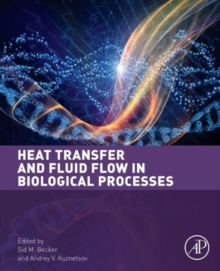 Heat Transfer and Fluid Flow in Biological Processes, Hardback Book