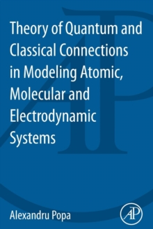 Theory of Quantum and Classical Connections in Modeling Atomic, Molecular and Electrodynamical Systems, Paperback / softback Book