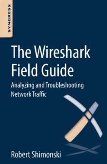 The Wireshark Field Guide : Analyzing and Troubleshooting Network Traffic, Paperback Book