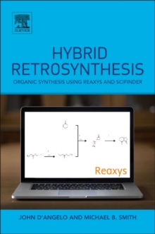 Hybrid Retrosynthesis : Organic Synthesis using Reaxys and SciFinder, Paperback / softback Book