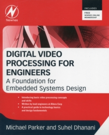 Digital Video Processing for Engineers : A Foundation for Embedded Systems Design, Paperback / softback Book