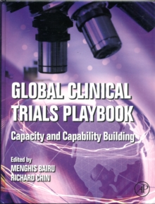 Global Clinical Trials Playbook : Capacity and Capability Building, Hardback Book