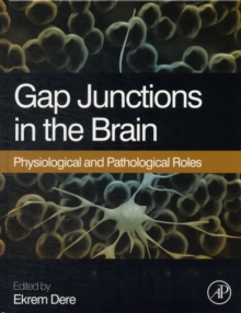 Gap Junctions in the Brain : Physiological and Pathological Roles, Hardback Book