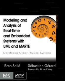 Modeling and Analysis of Real-Time and Embedded Systems with UML and MARTE : Developing Cyber-Physical Systems, Paperback / softback Book