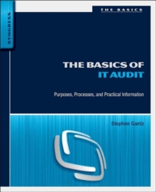 The Basics of IT Audit : Purposes, Processes, and Practical Information, Paperback / softback Book