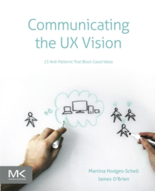 Communicating the UX Vision : 13 Anti-Patterns That Block Good Ideas, EPUB eBook