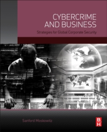Cybercrime and Business : Strategies for Global Corporate Security, Hardback Book