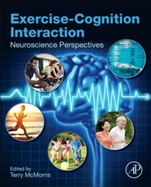 Exercise-Cognition Interaction : Neuroscience Perspectives, Hardback Book