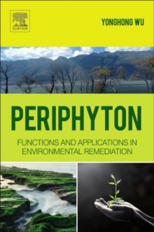 Periphyton : Functions and Application in Environmental Remediation, Hardback Book
