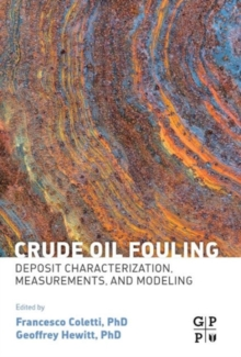 Crude Oil Fouling : Deposit Characterization, Measurements, and Modeling, Hardback Book