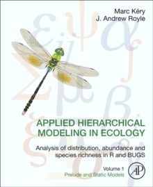 Applied Hierarchical Modeling in Ecology: Analysis of distribution, abundance and species richness in R and BUGS : Volume 1:Prelude and Static Models, Hardback Book