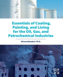 Essentials of Coating, Painting, and Lining for the Oil, Gas and Petrochemical Industries, Paperback / softback Book