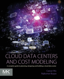 Cloud Data Centers and Cost Modeling : A Complete Guide To Planning, Designing and Building a Cloud Data Center, Paperback / softback Book
