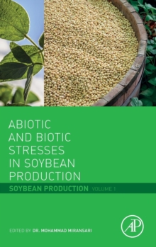 Abiotic and Biotic Stresses in Soybean Production : Soybean Production Volume 1, Hardback Book