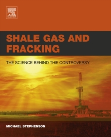 Shale Gas and Fracking : The Science Behind the Controversy, Paperback / softback Book