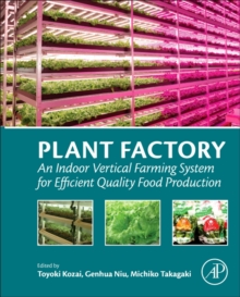 Plant Factory : An Indoor Vertical Farming System for Efficient Quality Food Production, Paperback / softback Book