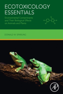 Ecotoxicology Essentials : Environmental Contaminants and Their Biological Effects on Animals and Plants, Paperback / softback Book