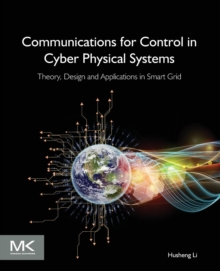 Communications for Control in Cyber Physical Systems : Theory, Design and Applications in Smart Grids, Paperback / softback Book