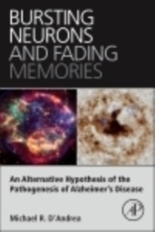 Bursting Neurons and Fading Memories : An Alternative Hypothesis of the Pathogenesis of Alzheimer's Disease, Paperback / softback Book