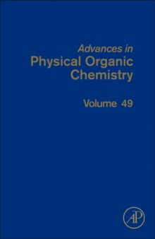 Advances in Physical Organic Chemistry : Volume 49, Hardback Book