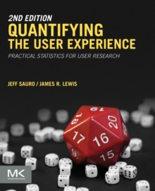 Quantifying the User Experience : Practical Statistics for User Research, Paperback Book