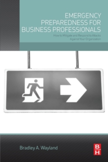 Emergency Preparedness for Business Professionals : How to Mitigate and Respond to Attacks Against Your Organization, Paperback / softback Book