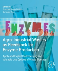 Agro-Industrial Wastes as Feedstock for Enzyme Production : Apply and Exploit the Emerging and Valuable Use Options of Waste Biomass, Paperback / softback Book